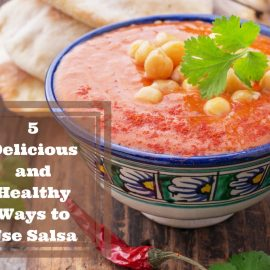 5-delicious-and-healthy-ways-to-use-salsa