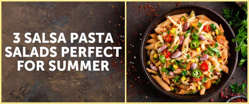 3 Salsa Pasta Salads Perfect For Summer